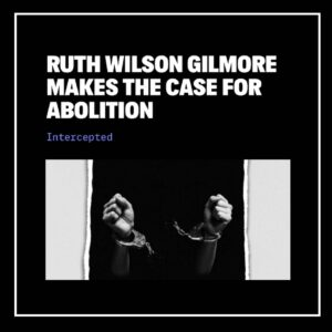 Ruth Wilson Gilmore Makes the Case for Abolition